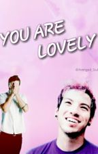You Are Lovely  by Avenged_Siul