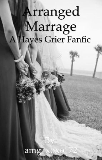 Arranged marriage (A Hayes Grier Fanfic)