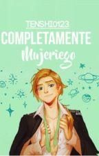 Completamente Mujeriego  by Tenshii0123