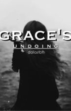 Grace's Undoing [ ON HOLD ] by Dallastbfh