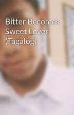 Bitter Becomes Sweet Lover (Tagalog) by JymrkLvgn
