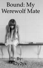 Bound: My werewolf mate by starredwillow