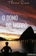 O Dono Do Morro  by ThauanaSoares6