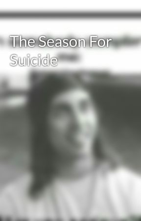 The Season For Suicide by pierce_my_victurd