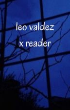 leo valdez x reader (book 2) by hypersomniac-
