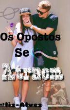 ~Os Opostos Se Atraem~ by lis-Alves