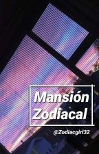 Mansión Zodiacal [ACTUALIZACIONES LENTAS] by Zodiacgirl32