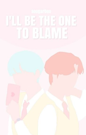 I'll be the one to blame [Yoonmin]