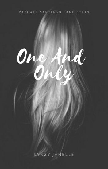 One And Only || Raphael Santiago [ON HOLD]
