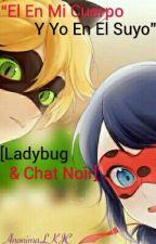 El En Mi Cuerpo Y Yo En El Suyo - [Ladybug & Chat Noir] by magb30