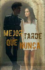 Mejor tarde que NUNCA (Pausada) by Gastina_Jortini