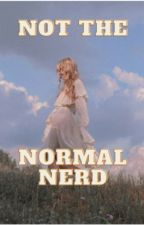 Not The Normal Nerd {#Wattys2017} by TheLoneMusketeer_