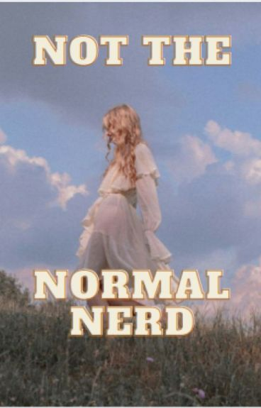 Not The Normal Nerd {Completed}