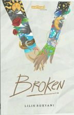 BROKEN «completed» by Lilissuryani22