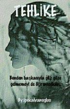 TEHLİKE by ipekalvanogluu
