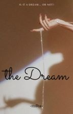 ~The Dream-✔️  by -itsRia-