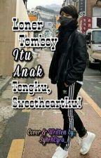 Loner Tomboy Itu Anak Tengku,Sweetheartku by LalatCute