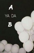 A YA DA B  by GoddesxAurora