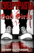 CreepyPasta-Bad Girls(Volumul I) by Benny-sLittleGirl