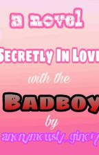 Secretly In Love With The Badboy by Anonymously_gine17