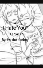 I Hate You. I Love You. (Tomtord) by im-dat-fanboy