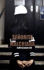 Señorita malcriada» mgc by FanficsAshton