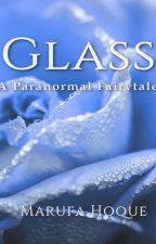 Glass: A Paranormal Fairytale by AuthorMHAfa