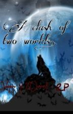 A clash of two worlds {RP} by deinox