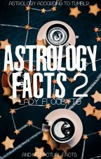 Astrology (Not So) Facts 2 [just astrology tumblr posts; not actual facts ;-;] by LillieElagna