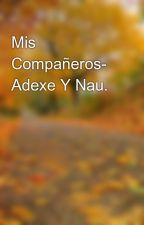 Mis Compañeros- Adexe Y Nau. by mery1d5soslove