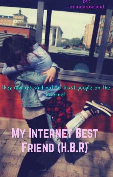 My Internet Best friend (H.B.R.)