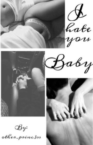 """ I hate you Baby """