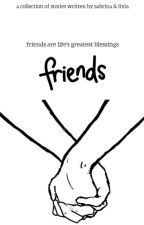 Friends: A Collection of Friendship Stories by SkyDancers2