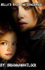Bella's Back And Dangerous Bk1 by BriannaWhitlock