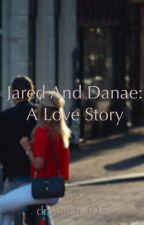 Jared and Danae: A Love Story  by dminich_025