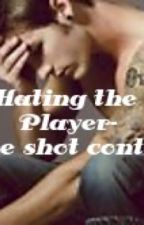Hating the player- One shot contest  by NobodyIsLeft