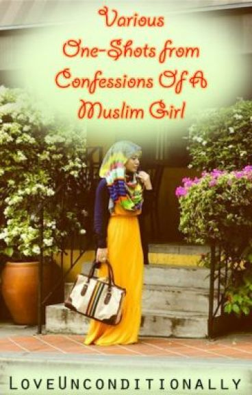 Various One-Shots from 'Confessions of a Muslim Girl' by LoveUnconditionally