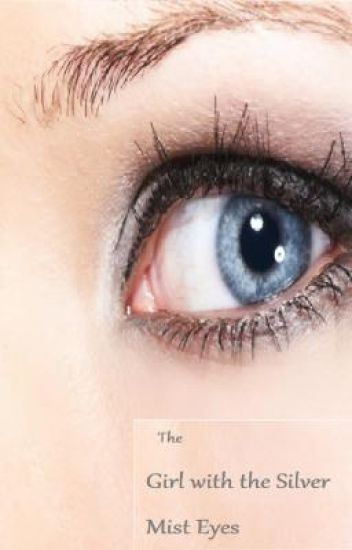 The Girl with The Silver Mist Eyes -