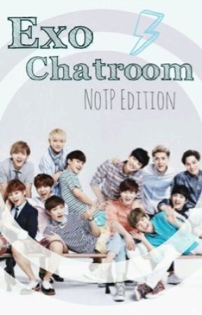 EXO Chatroom: NoTP || OT12 by KoKoDoneWithLife