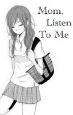 Mom,  Listen To Me by zimnasuka6929