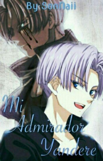Mi Admirador Yandere (Trunks Y Tú)