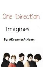One Direction-Imagines by ADreamerAtHeart