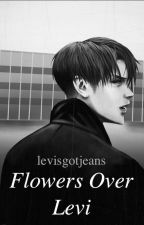 Flowers Over Levi (High School Levi x Reader | Modern AU) by levisgotjeans