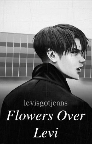 Flowers Over Levi (High School Levi x Reader | Modern AU)