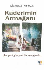 Kaderimin Armağanı (TAMAMLANDI) KİTAP OLUYOR by NigarSzade