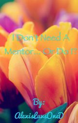 I Don't Need A Mentor... Or Do I? by AlexisLuvsOneD