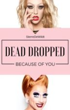 ➳Dead Dropped Because Of You (Deleted) by SterreDeWildt