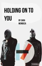 Holding on to you (TØP fic) #wattys2016 by sara_mendoza_