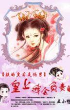 Trẫm hoàng hậu là ngụy nam: Hoàng Thượng, ta sẽ phụ trách !!! by kyo_91st