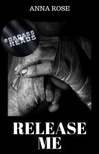 Release Me (Book 1) by anna_rose01
